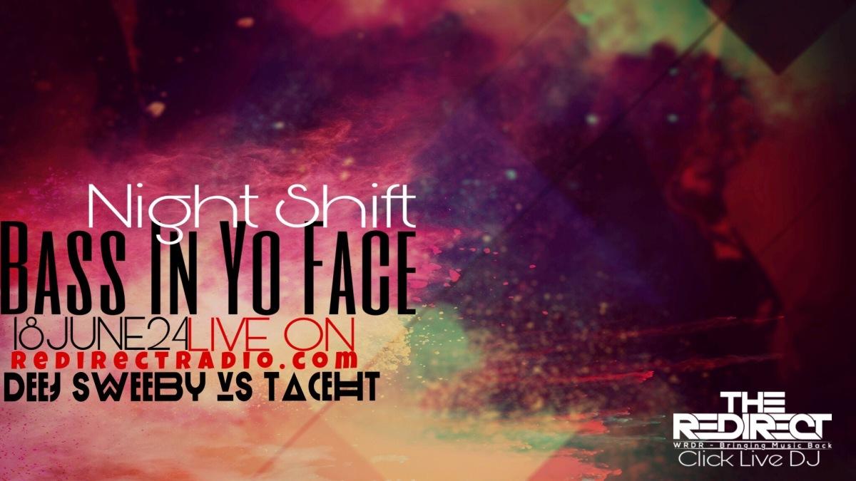 Night Shift Bass In Yo Face6/24/18